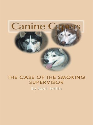 cover image of Canine Capers- the Case of the Smoking Supervisor